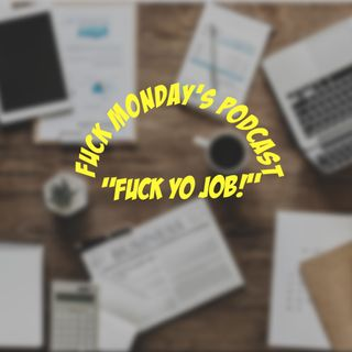 "Episode 5: ""Fuck Yo Job!"""