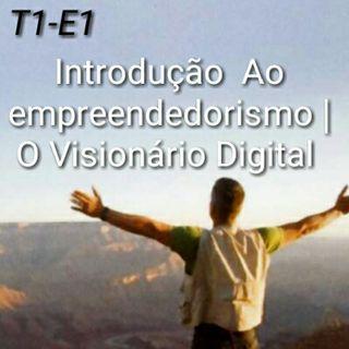 Introdução Ao Empreendedorismo | O Visionário Digital T1-E1