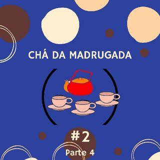 Episódio 8 Parte 4/4 - Segundo Chá Da Madrugada - Parte 4/4.