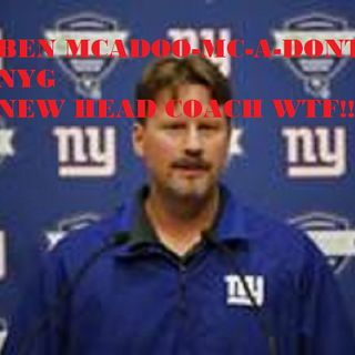 NYG Talk #190_Why The Hell Is Ben McA(Dont)Doo The New Head Coach WTF!!