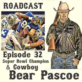 Episode 32 Super Bowl Champion & Cowboy Bear Pascoe