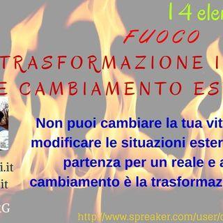 I 4 elementi(Fuoco)Trasformazione interiore,cambiamento esteriore