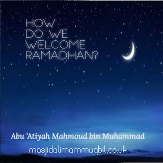 How Do We Welcome Ramadhan? | Abu 'Atiyah Mahmoud bin Muhammad