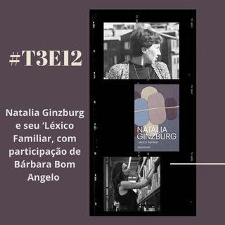 t03e12 - Léxico familiar, de Natalia Ginzburg, com Bárbara Bom Angelo
