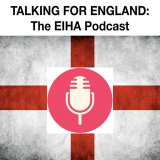 TALKING FOR ENGLAND: The EIHA Podcast