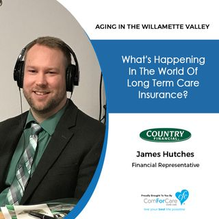 12/25/18: James Hutches with Country Financial | What's Happening in the World of Long-Term Care Insurance? | Aging In The Willamette Valley