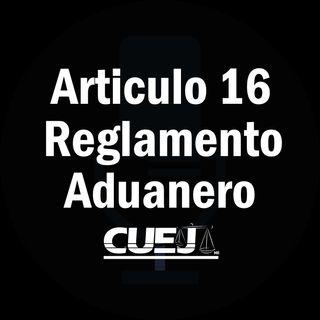 Articulo 16 Reglamento de la ley aduanera México