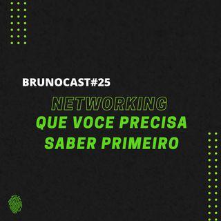 BrunoCast #25- NETWORKING O QUE VOCE PRECISA SABER PRIMEIRO.