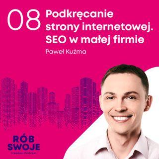 8: SEO w małej agencji nieruchomości - Paweł Kuźma