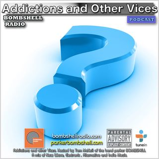 Addictions and Other Vices  339 - Bombshell Radio - Any Questions?