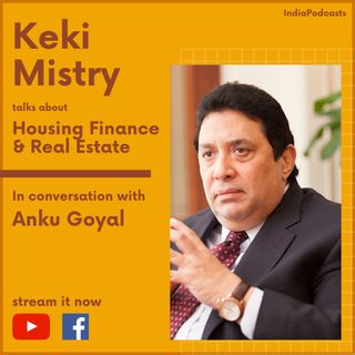 Keki Mistry | Talks about Housing Finance & Real Estate | On IndiaPodcasts | With Anku Goyal