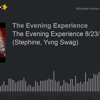 The Evening Experience 8/23/18 (Stephine, Yvng Swag)