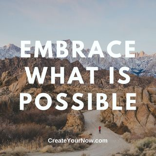 2328 Embrace What Is Possible