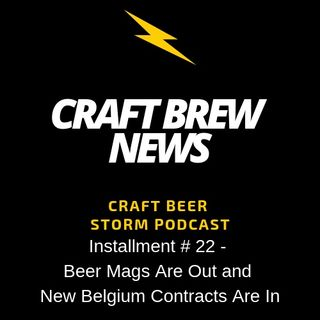 Craft Brew News # 22 - Beer Mags Are Out and New Belgium Contracts Are In