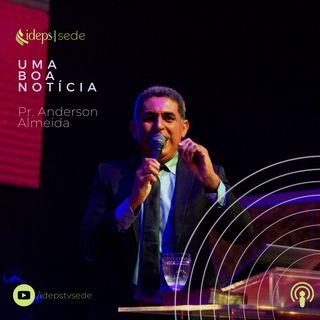 Pr. Anderson Almeida // Uma Boa Notícia - 29.03.2020