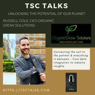 TSC Talks! Unlocking the Potential of Our Planet with Russell Cole ~ Visionary, Cannabis Industry Leader & CEO of Organic Grow Solutions