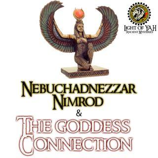 Nimrod, Nebuchadnezzar & The Goddess Connection