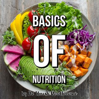 Basics of Nutrition - a podcast by Dr. Umesh Wadhavani