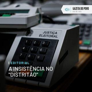 """Editorial: A insistência no """"distritão"""""""