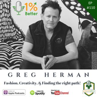 Greg Herman – Fashion, Creativity & Finding the Right Path! – EP110