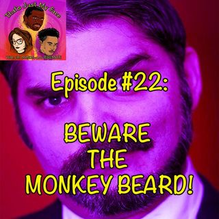 #22 Beware The Monkey Beard!