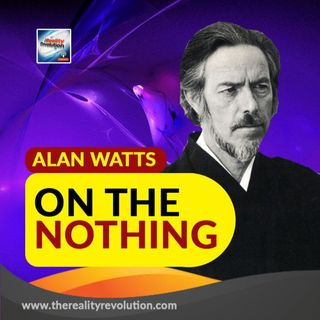 Alan Watts On The Nothing