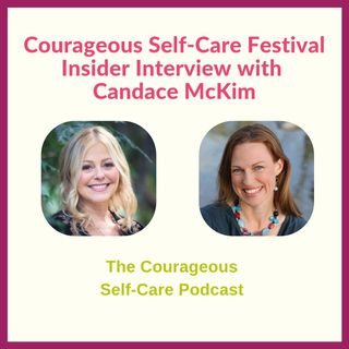 Courageous Self-Care Festival Insider Interview with Candace McKim