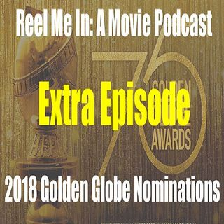 Extra Episode: 2018 Golden Globe Nominations