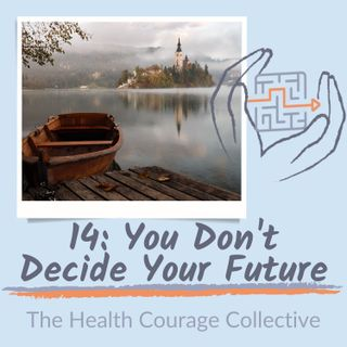 14: You Don't Decide Your Future