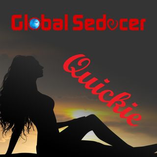 Global Seducer Quickie Podcast