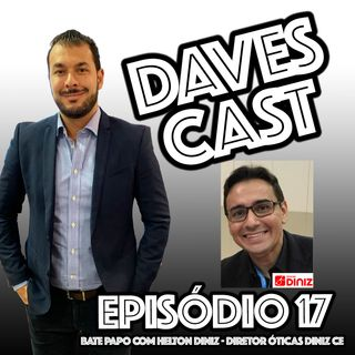 DAVESCAST EPISODIO 17 - COM HELTON DINIZ das Óticas Diniz