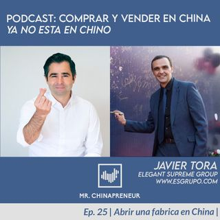 Ep. 25 Con Javier Tora | Abrir una empresa en China |