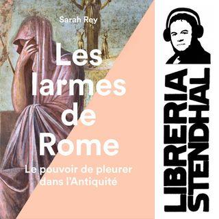 Sarah Rey - Les larmes de Rome. Le pouvoir de pleurer dans l'Antiquité