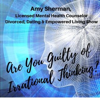 Are You Guilty of Irrational Thinking?  - Amy Sherman