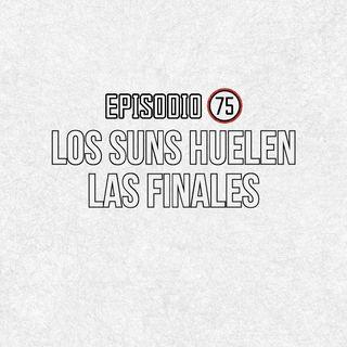 Ep 75- Los Suns huelen las finales