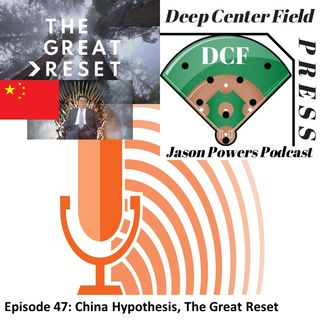 Episode 47: China Hypothesis, The Great Reset