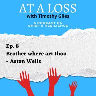 Episode 8 - Brother where art thou - Aston Wells