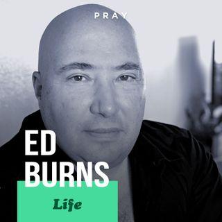 """Ed Burns - Life - """"Life Focused on Community"""""""