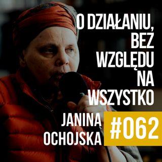 #062 - Janina Ochojska. O działaniu, bez względu na wszystko.