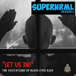 SuperNRML Season 2.5 Ep 5: Let Us In - The Visitation of Black Eye Kids