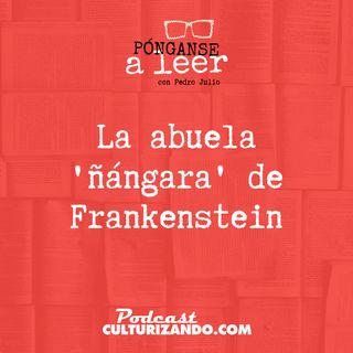 E3 • La abuela 'ñángara' de Frankenstein, Mary Wollstonecraft • Literatura •  Culturizando