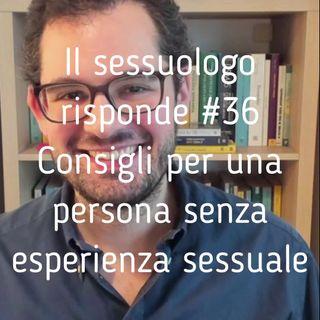 il sessuologo risponde 36 - Consigli per una persona senza esperienza sessuale - Valerio Celletti