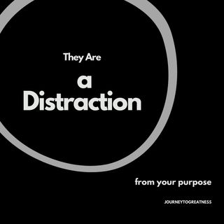 They are just a distraction from your purpose