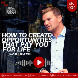 Ep4: How To Create Opportunities That Pay You For Life - Marco Kozlowski