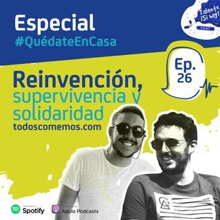 EP 26: Especial #QuédateEnCasa - Reinvención, supervivencia y solidaridad