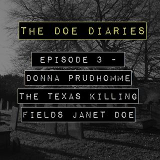 Doe Diaries #3 - Donna Prudhomme, The Texas Killing Fields Janet Doe.