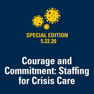 Courage and Commitment: Staffing for Crisis Care 5.22.20