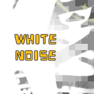 White noise (#194)