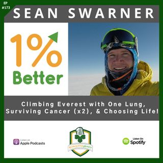 Sean Swarner - Climbing Everest with One Lung, Surviving Cancer (x2), & Choosing Life! - EP173