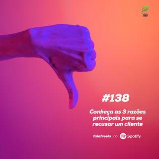 #138 - Conheça as 3 razões principais para recusar um cliente